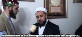 Metin Balkanlıoğlu Hocaefendi ile Röportaj