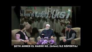 Şeyh Ahmet El Kadiri (Urfavi) Hz ile Röportaj