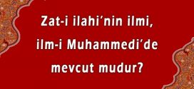 Zat-ı İlahi'nin ilmi, ilm-i Muhammedi'de mevcut mudur?