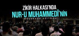 Zikir Halkasında Nur-u Muhammedî'nin Müşahede Edilmesi Nasıl Olur?