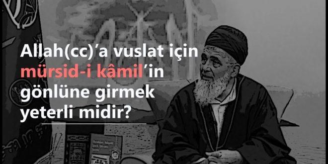 Allah (cc)' a vuslat için mürşid-i kamil'in gönlüne girmek yeterli midir?