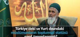 Türkiye'deki ve Yurtdışındaki müslümanların toplumsal statüsü nasıl tanımlanmalı?